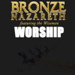 Bronze Nazareth - Worship (Video)