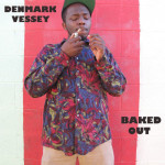 Denmark Vessey - Baked Out (Audio)